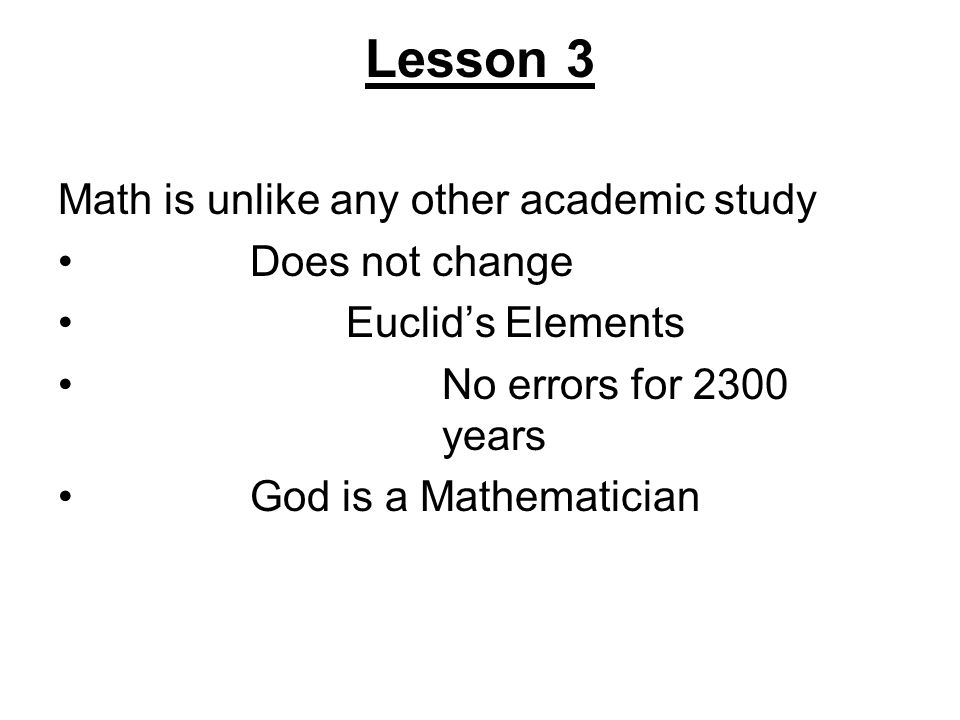 Lesson 3 Math is unlike any other academic study Does not change