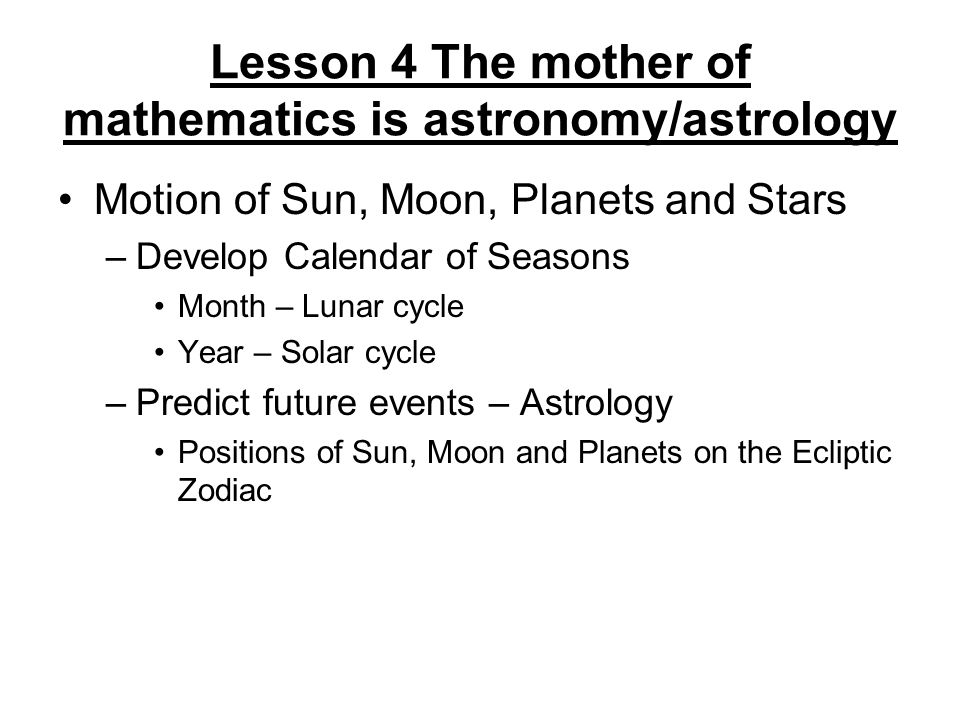 Lesson 4 The mother of mathematics is astronomy/astrology