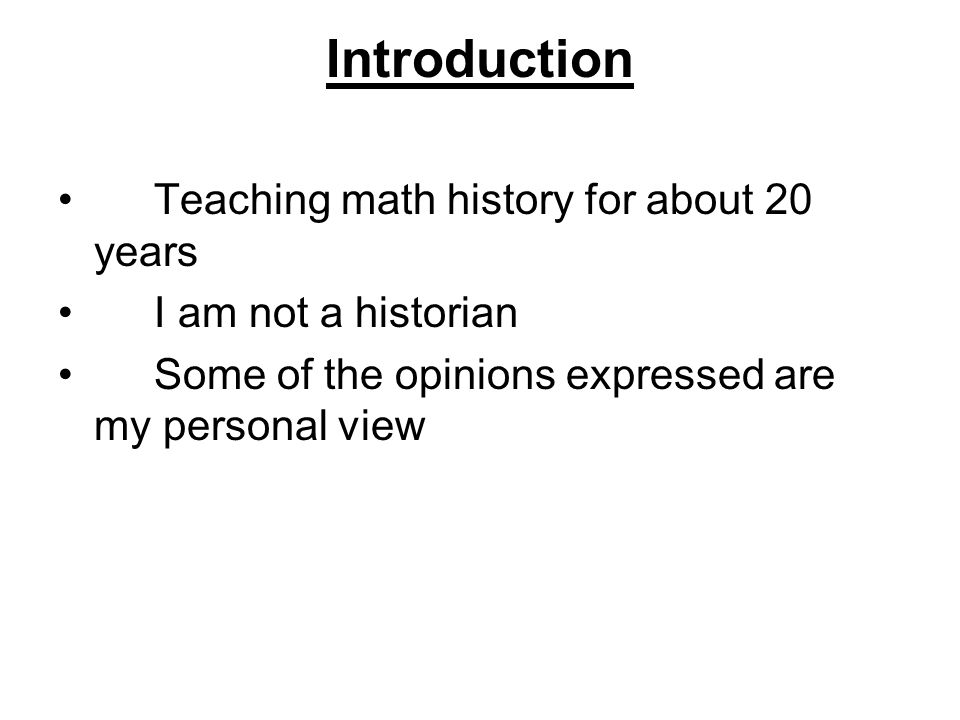 Introduction Teaching math history for about 20 years