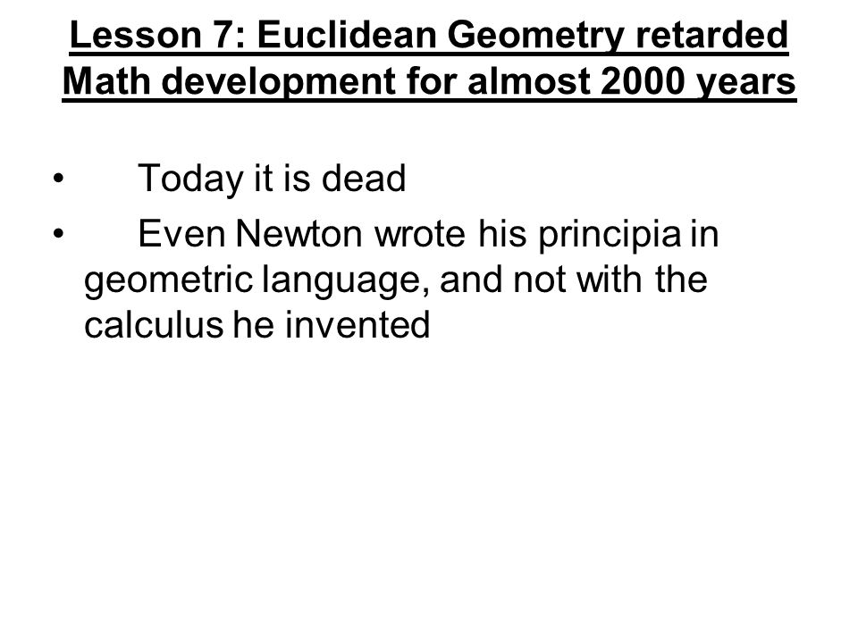 Lesson 7: Euclidean Geometry retarded Math development for almost 2000 years