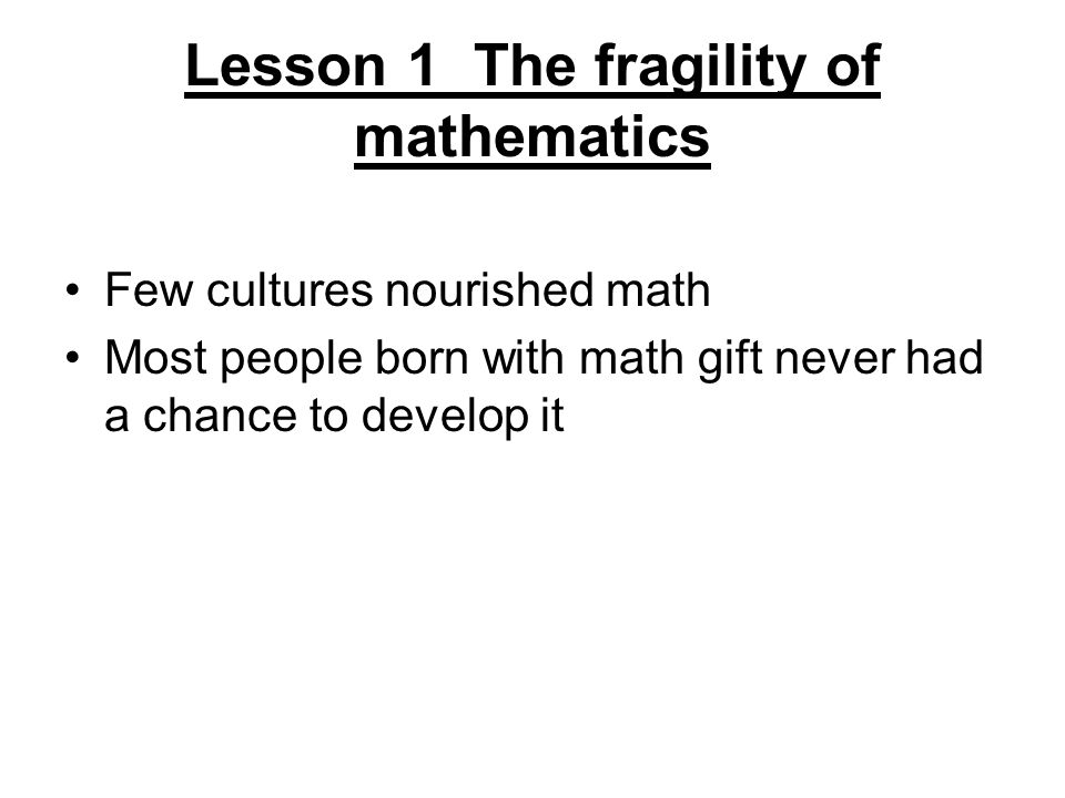 Lesson 1 The fragility of mathematics