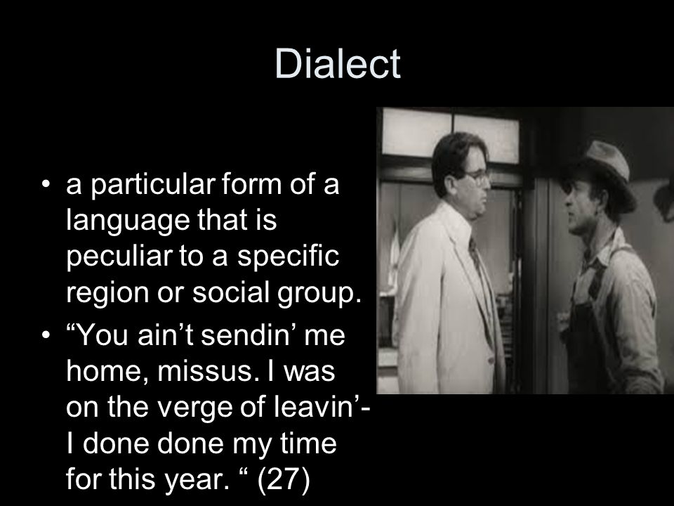Dialect a particular form of a language that is peculiar to a specific region or social group.