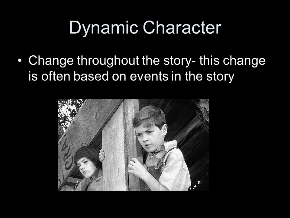 Dynamic Character Change throughout the story- this change is often based on events in the story