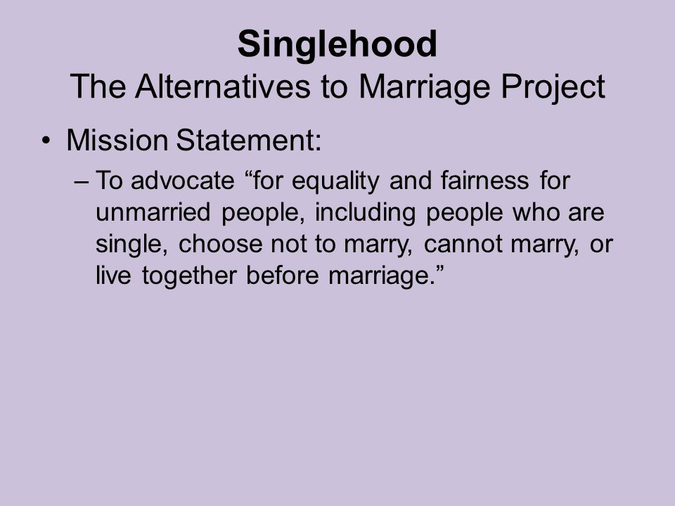 Singlehood The Alternatives to Marriage Project