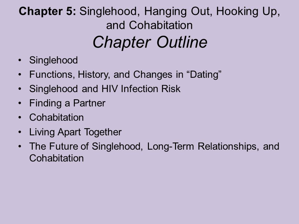 Chapter 5: Singlehood, Hanging Out, Hooking Up, and Cohabitation Chapter Outline