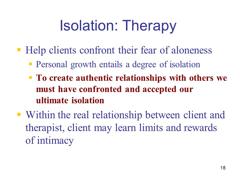 Isolation: Therapy Help clients confront their fear of aloneness