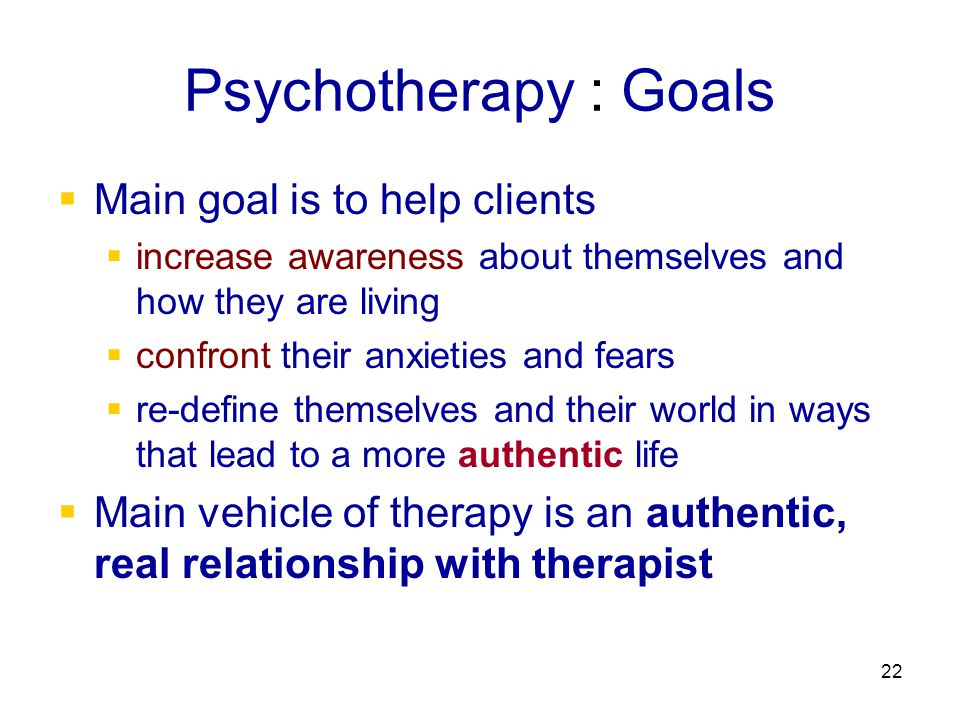 Psychotherapy : Goals Main goal is to help clients