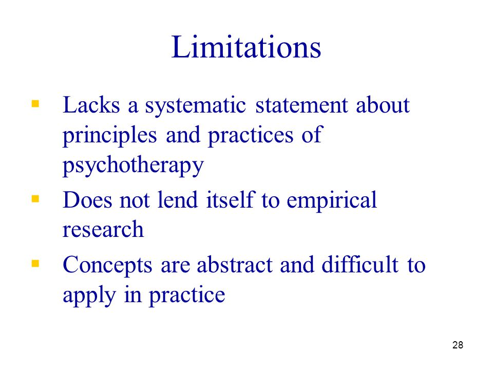 Limitations Lacks a systematic statement about principles and practices of psychotherapy. Does not lend itself to empirical research.
