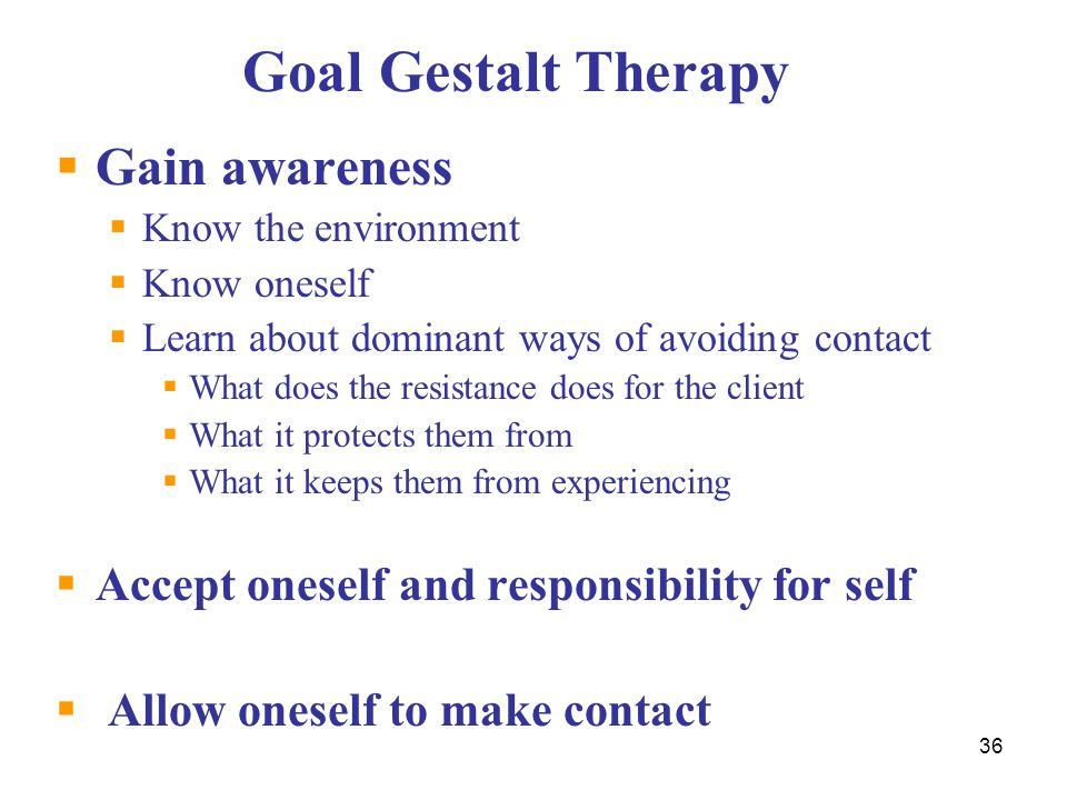 Goal Gestalt Therapy Gain awareness