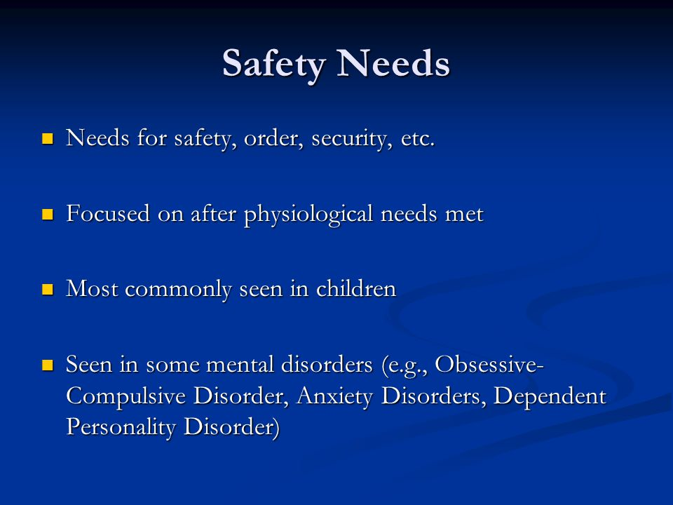 Safety Needs Needs for safety, order, security, etc.