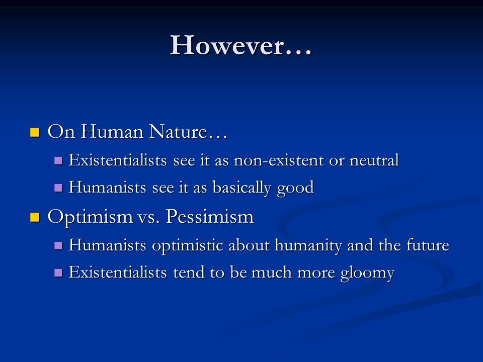However… On Human Nature… Optimism vs. Pessimism
