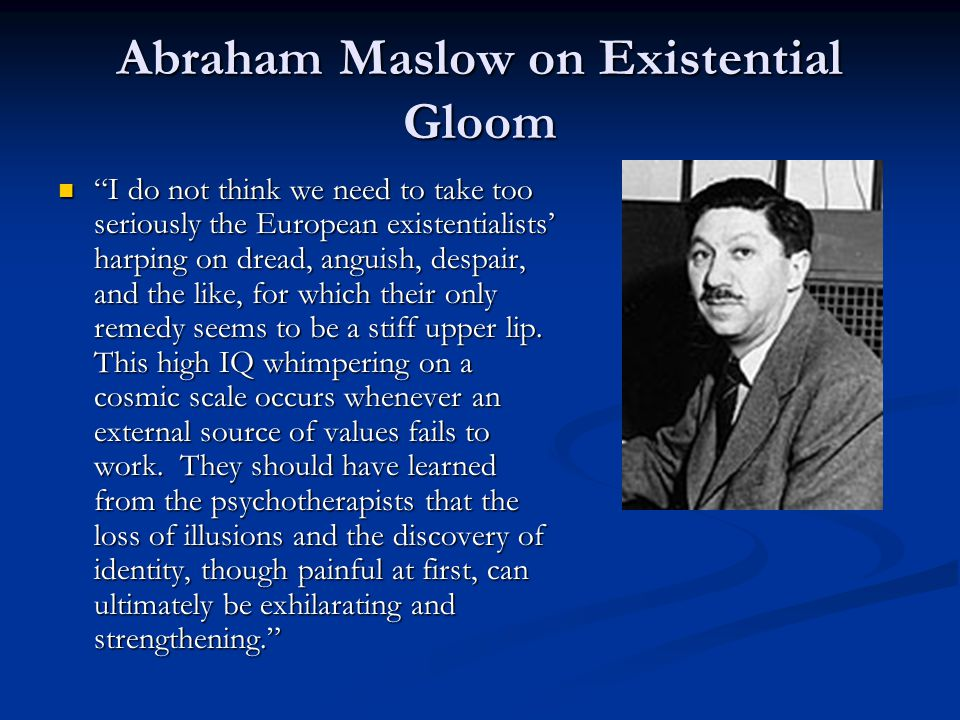 Abraham Maslow on Existential Gloom