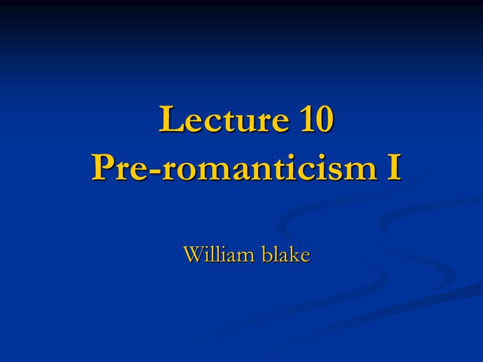 Lecture 10 Pre-romanticism I