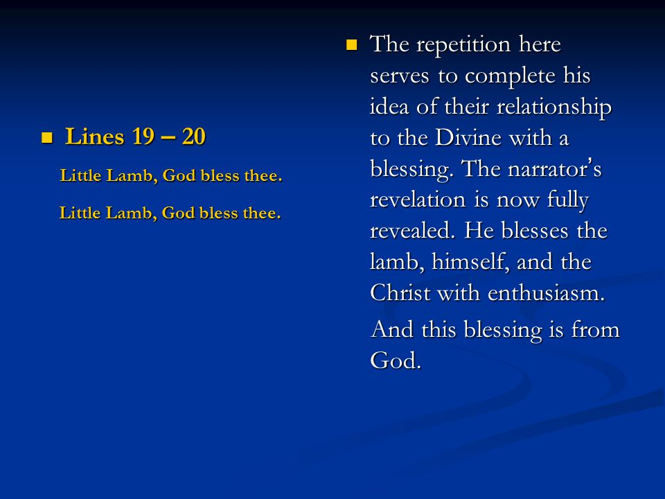 The repetition here serves to complete his idea of their relationship to the Divine with a blessing. The narrator's revelation is now fully revealed. He blesses the lamb, himself, and the Christ with enthusiasm.
