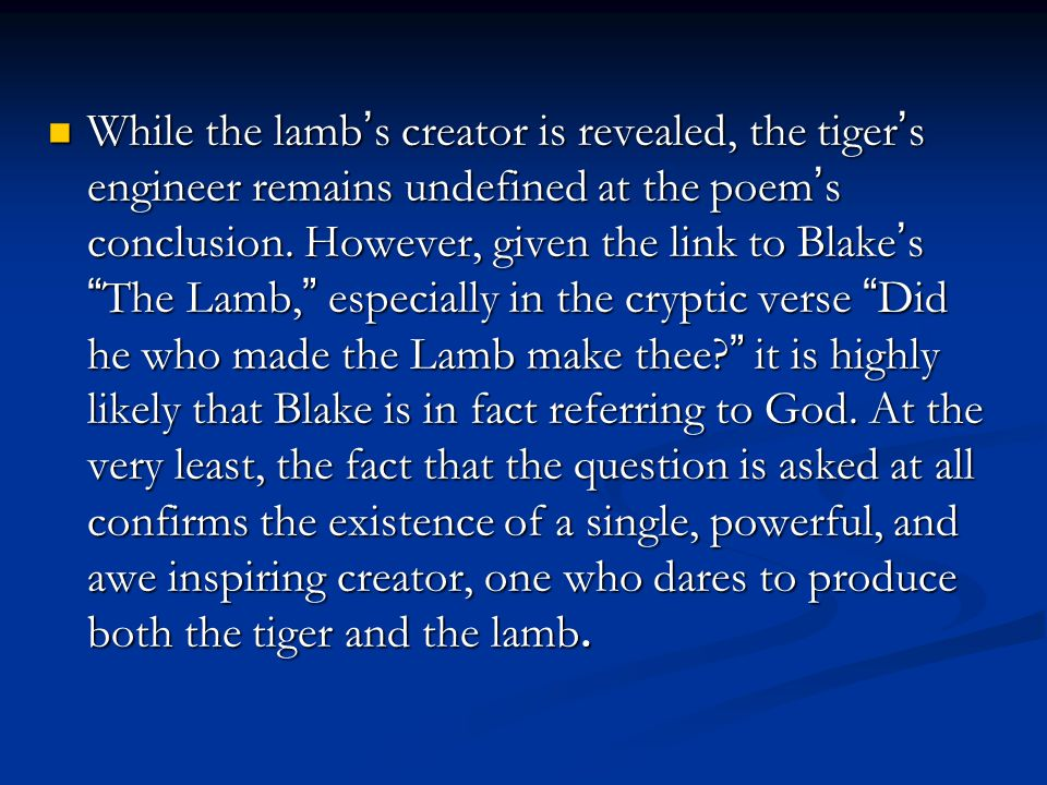 While the lamb's creator is revealed, the tiger's engineer remains undefined at the poem's conclusion.