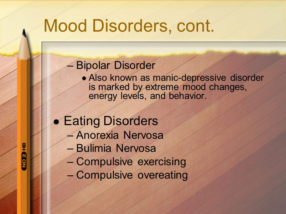 Mood Disorders, cont. Eating Disorders Bipolar Disorder