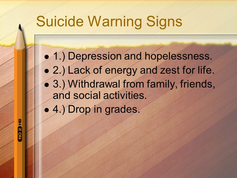 Suicide Warning Signs 1.) Depression and hopelessness.