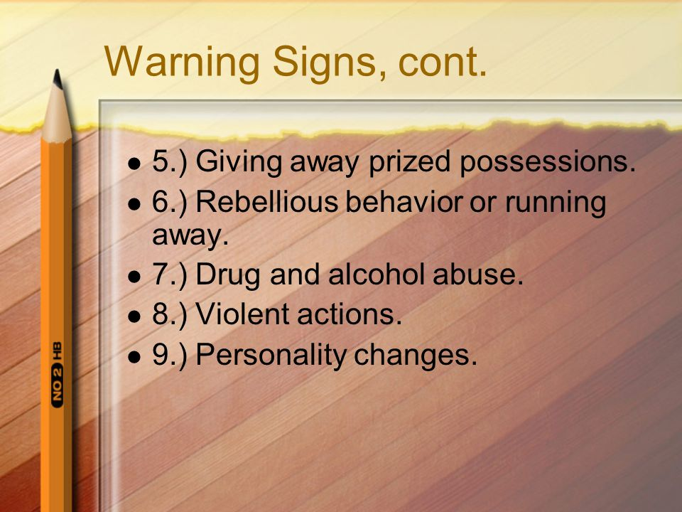 Warning Signs, cont. 5.) Giving away prized possessions.
