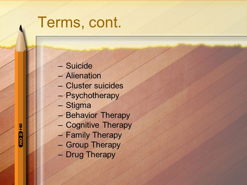 Terms, cont. Suicide Alienation Cluster suicides Psychotherapy Stigma