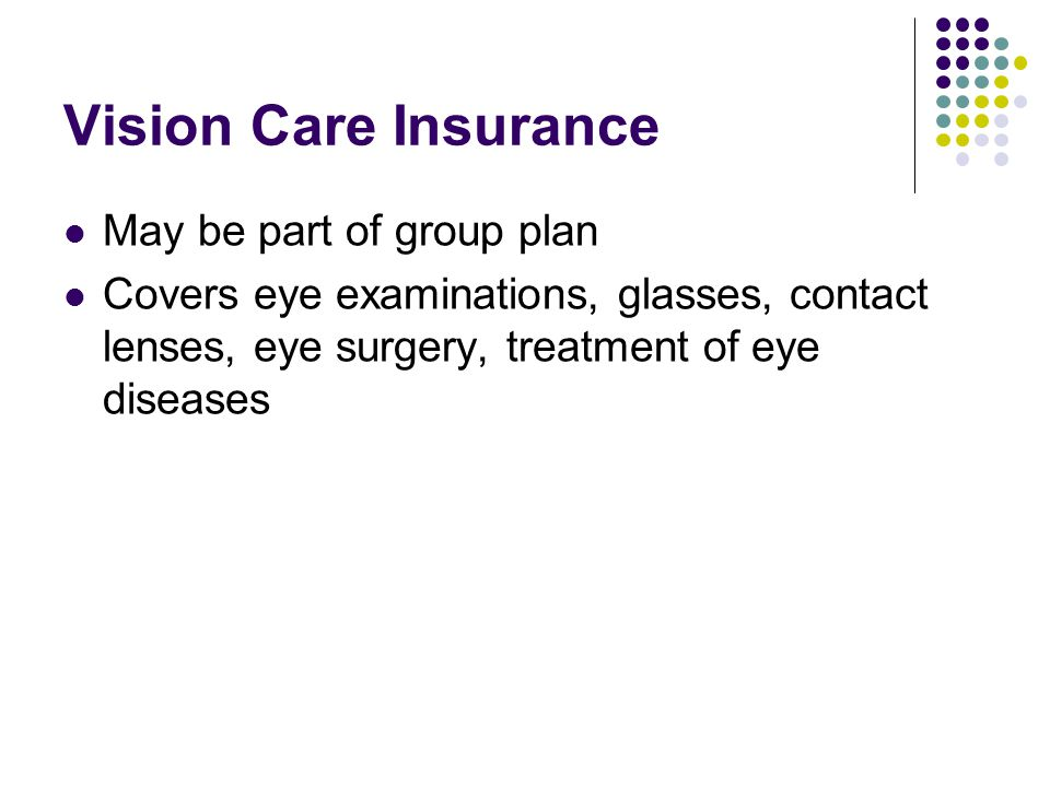 Vision Care Insurance May be part of group plan