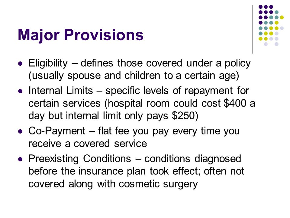 Major Provisions Eligibility – defines those covered under a policy (usually spouse and children to a certain age)