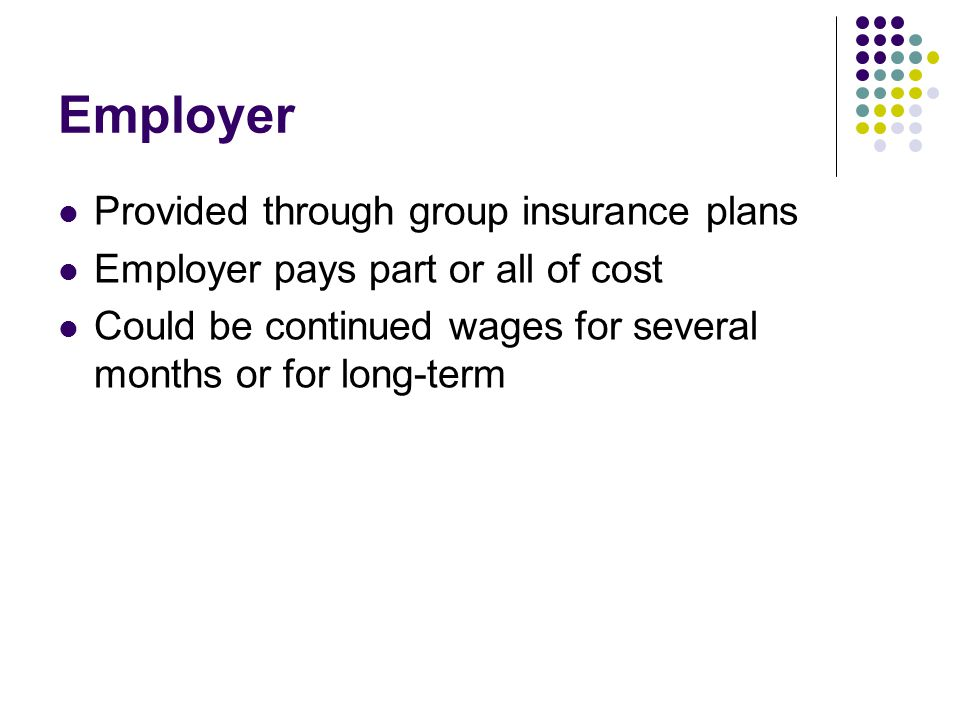 Employer Provided through group insurance plans
