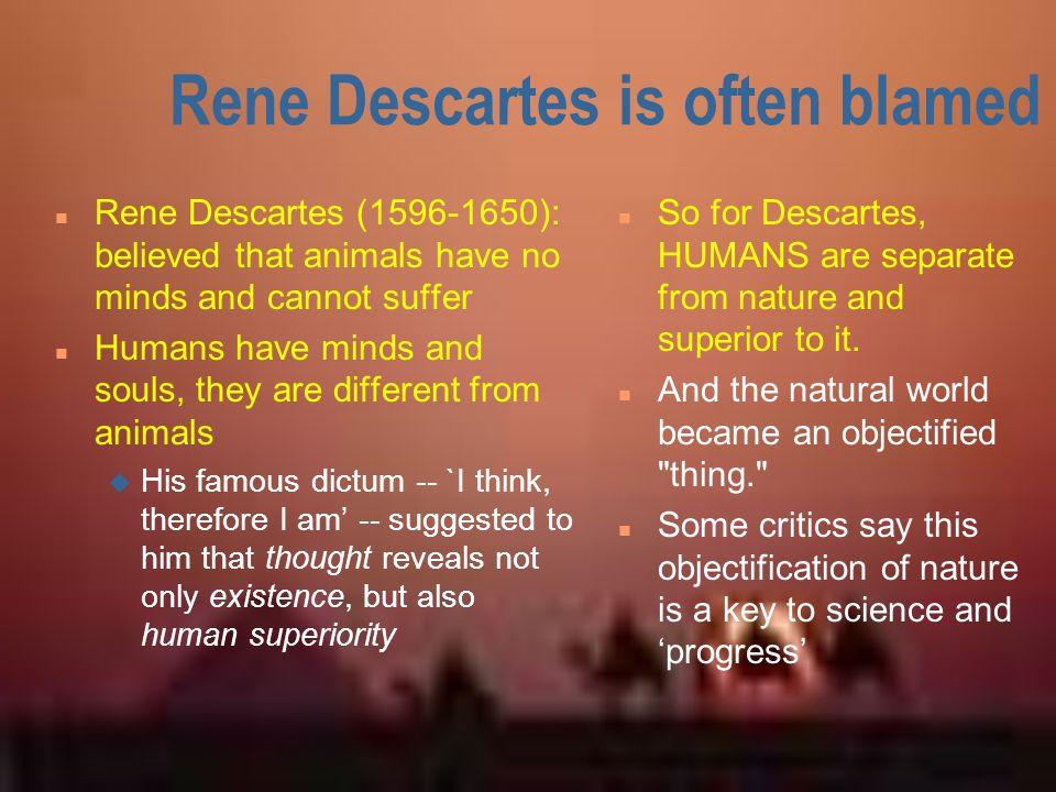 Rene Descartes is often blamed