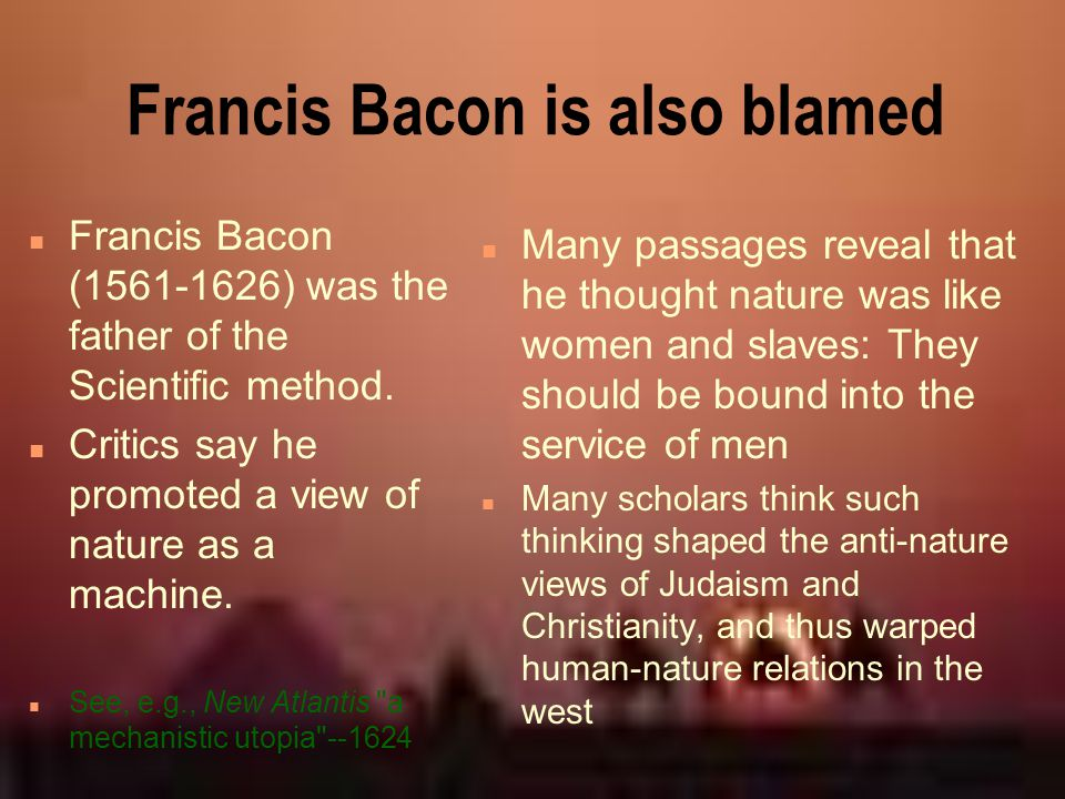 Francis Bacon is also blamed