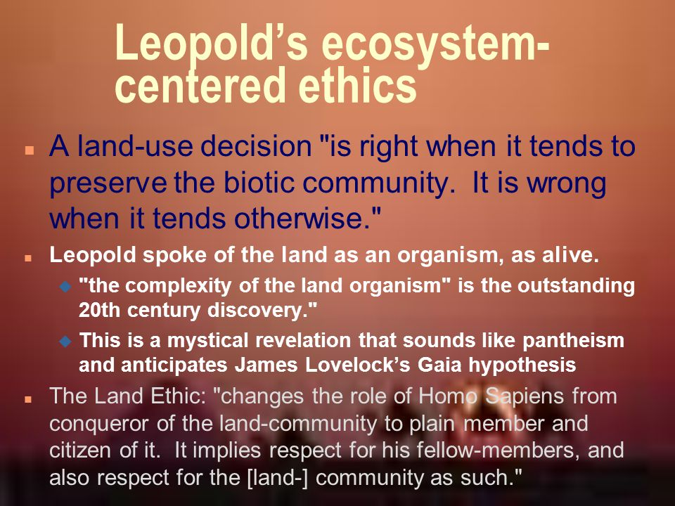 Leopold's ecosystem-centered ethics