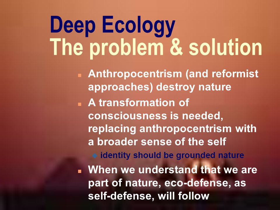 Deep Ecology The problem & solution