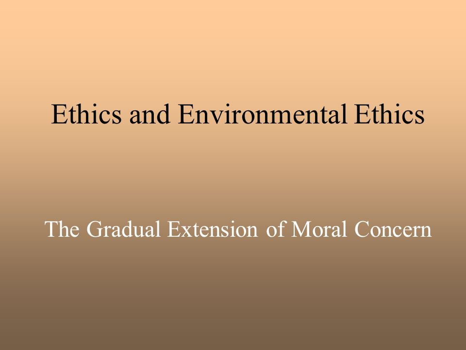 Ethics and Environmental Ethics