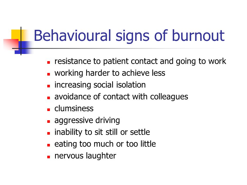 Behavioural signs of burnout
