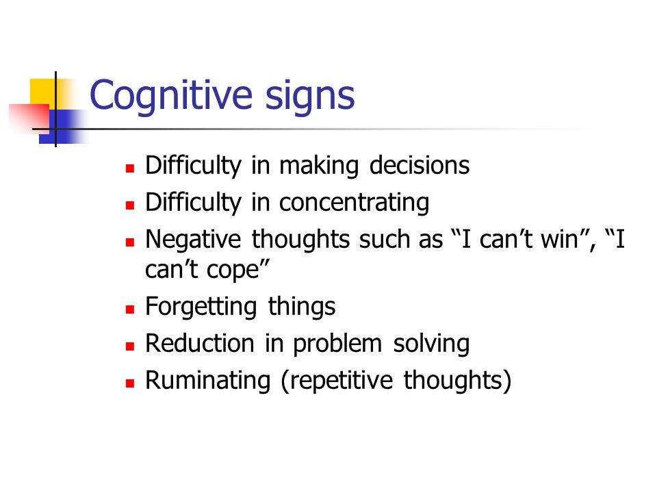 Cognitive signs Difficulty in making decisions