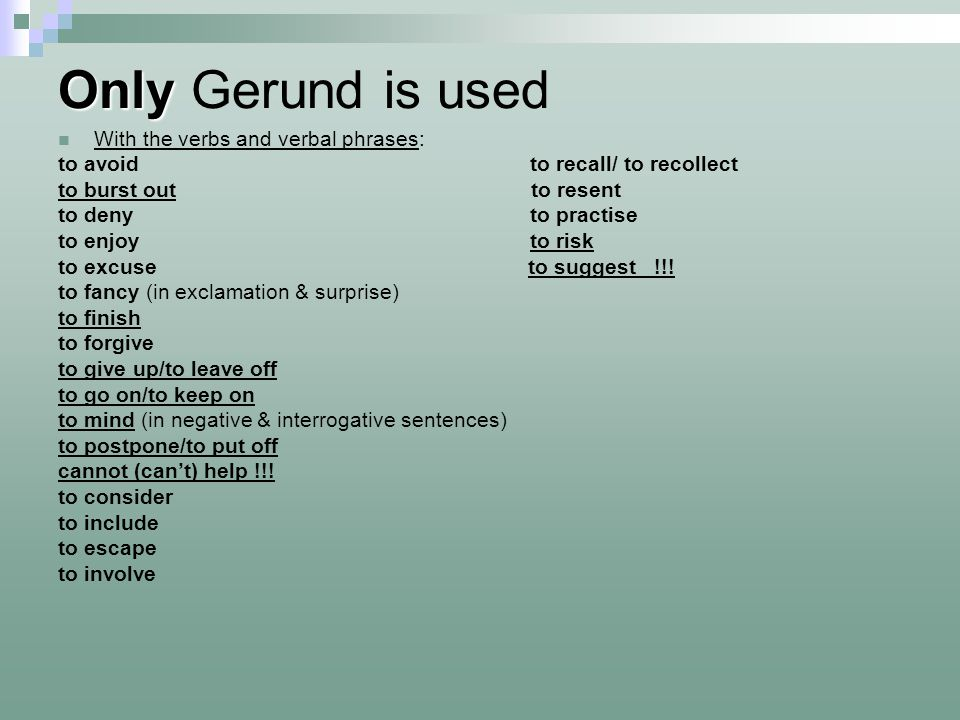 Only Gerund is used With the verbs and verbal phrases: