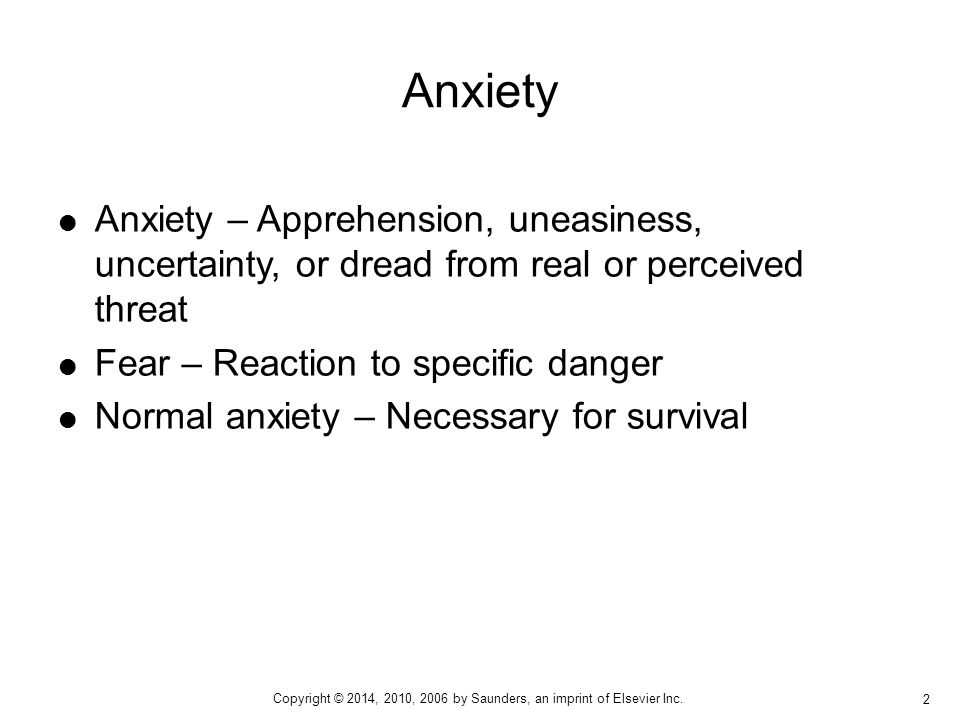 Anxiety Anxiety – Apprehension, uneasiness, uncertainty, or dread from real or perceived threat. Fear – Reaction to specific danger.