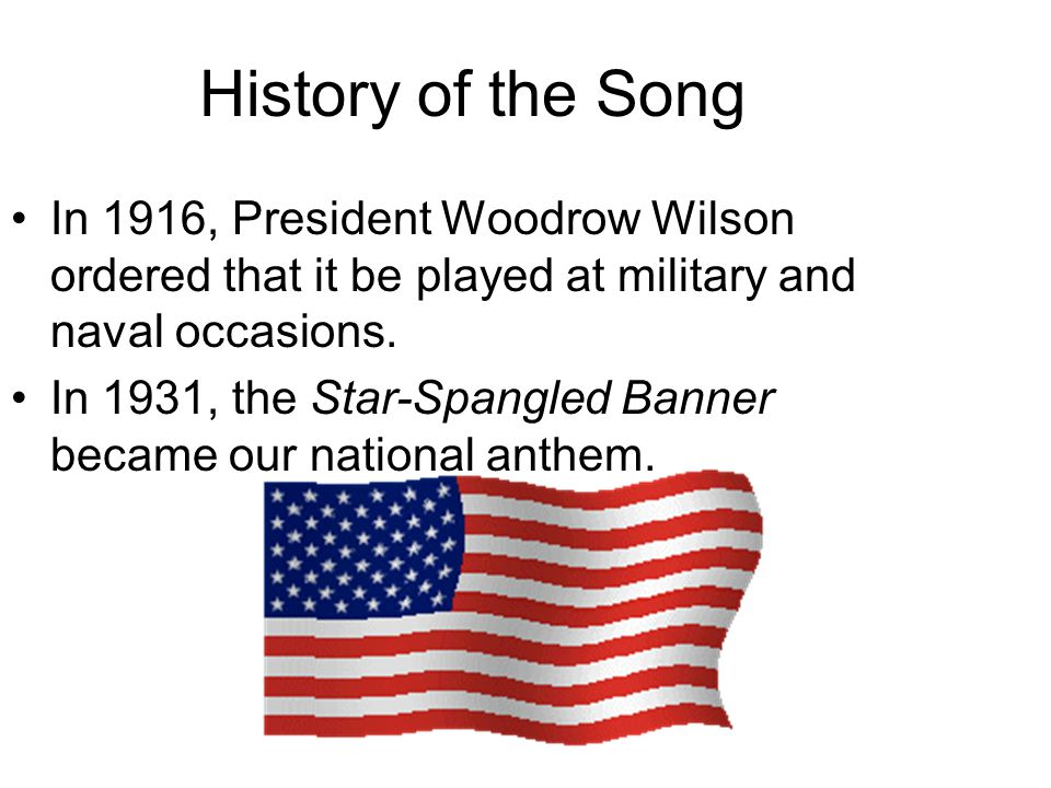 History of the Song In 1916, President Woodrow Wilson ordered that it be played at military and naval occasions.