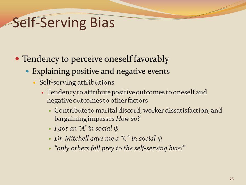 Self-Serving Bias Tendency to perceive oneself favorably