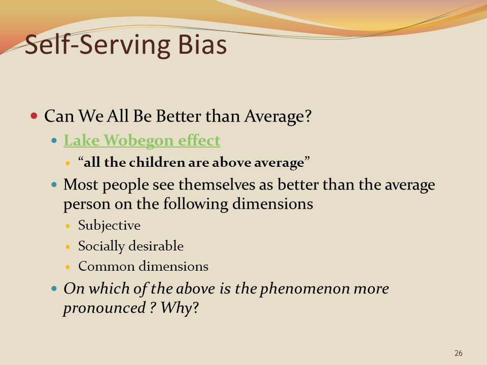 Self-Serving Bias Can We All Be Better than Average