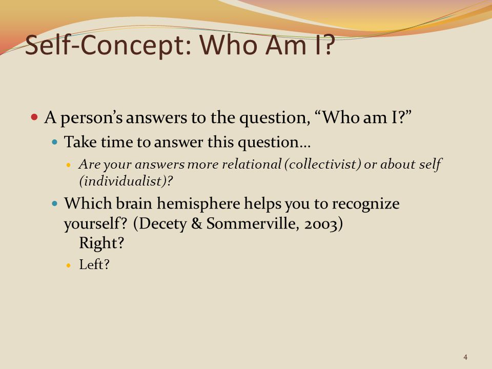 Self-Concept: Who Am I A person's answers to the question, Who am I Take time to answer this question…