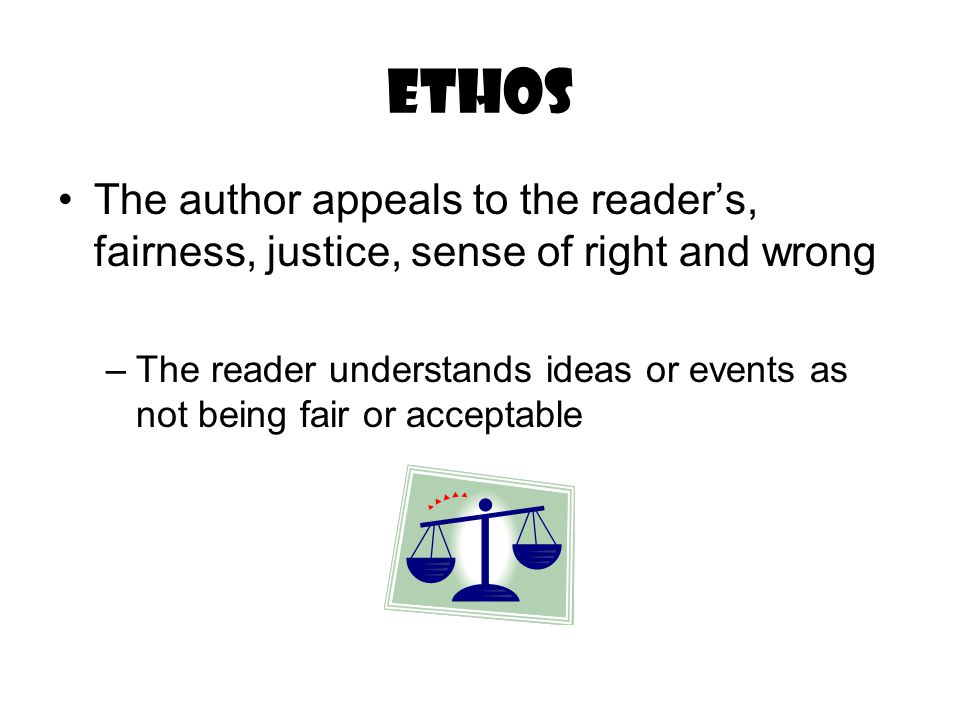 Ethos The author appeals to the reader's, fairness, justice, sense of right and wrong.