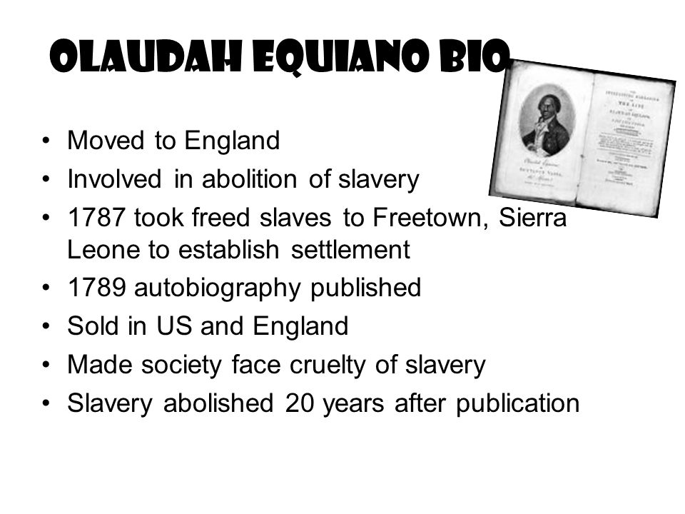 Olaudah Equiano bio Moved to England Involved in abolition of slavery