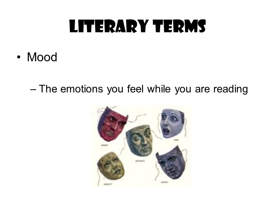 Literary Terms Mood The emotions you feel while you are reading