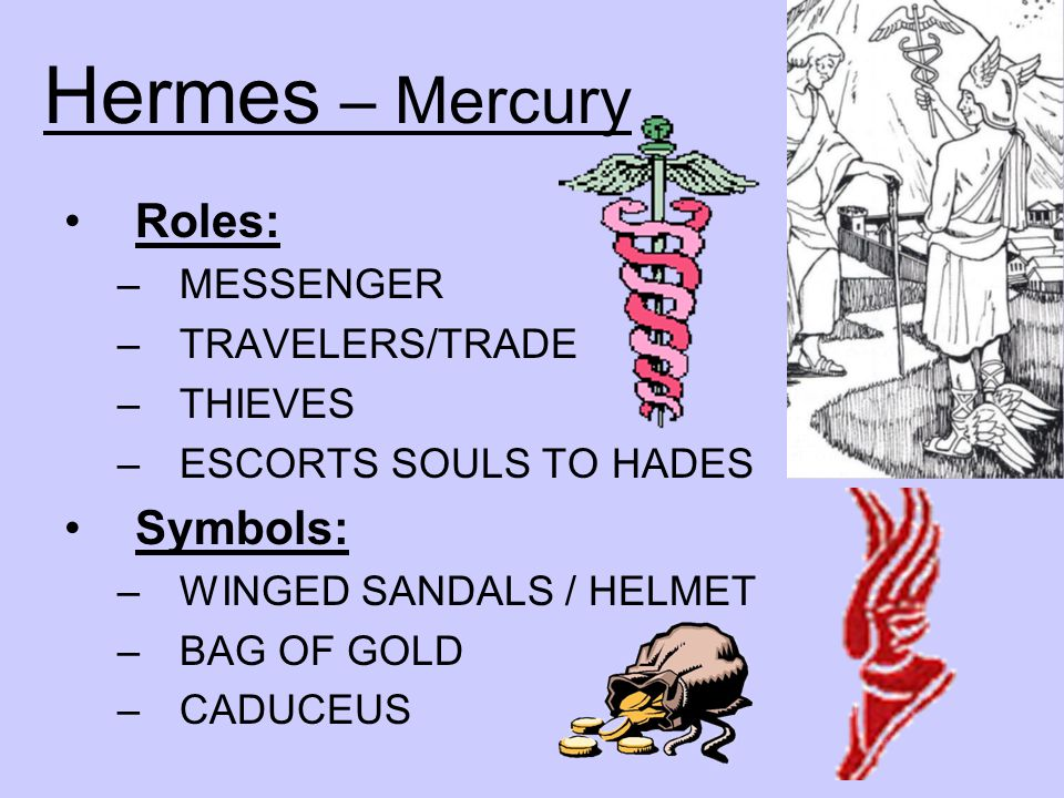 Hermes – Mercury Roles: Symbols: MESSENGER TRAVELERS/TRADE THIEVES