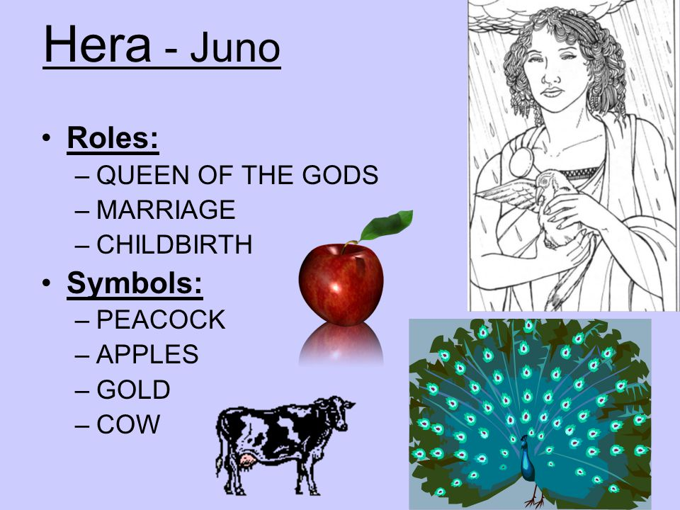 Hera - Juno Roles: Symbols: QUEEN OF THE GODS MARRIAGE CHILDBIRTH