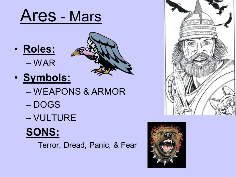 Ares - Mars Roles: Symbols: SONS: WAR WEAPONS & ARMOR DOGS VULTURE