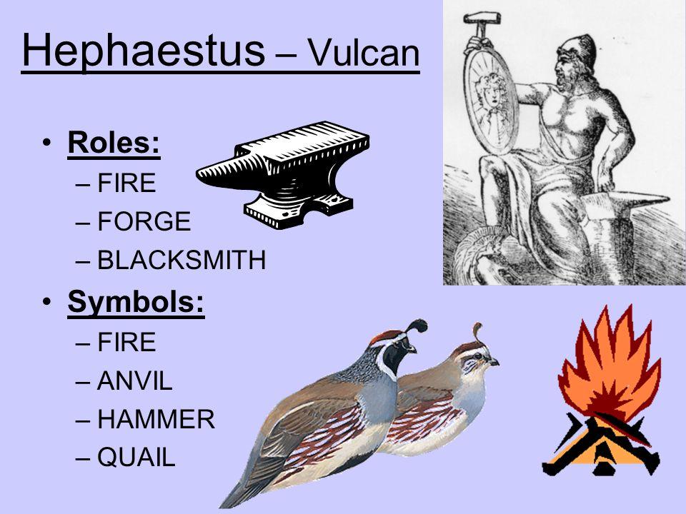 Hephaestus – Vulcan Roles: Symbols: FIRE FORGE BLACKSMITH ANVIL HAMMER