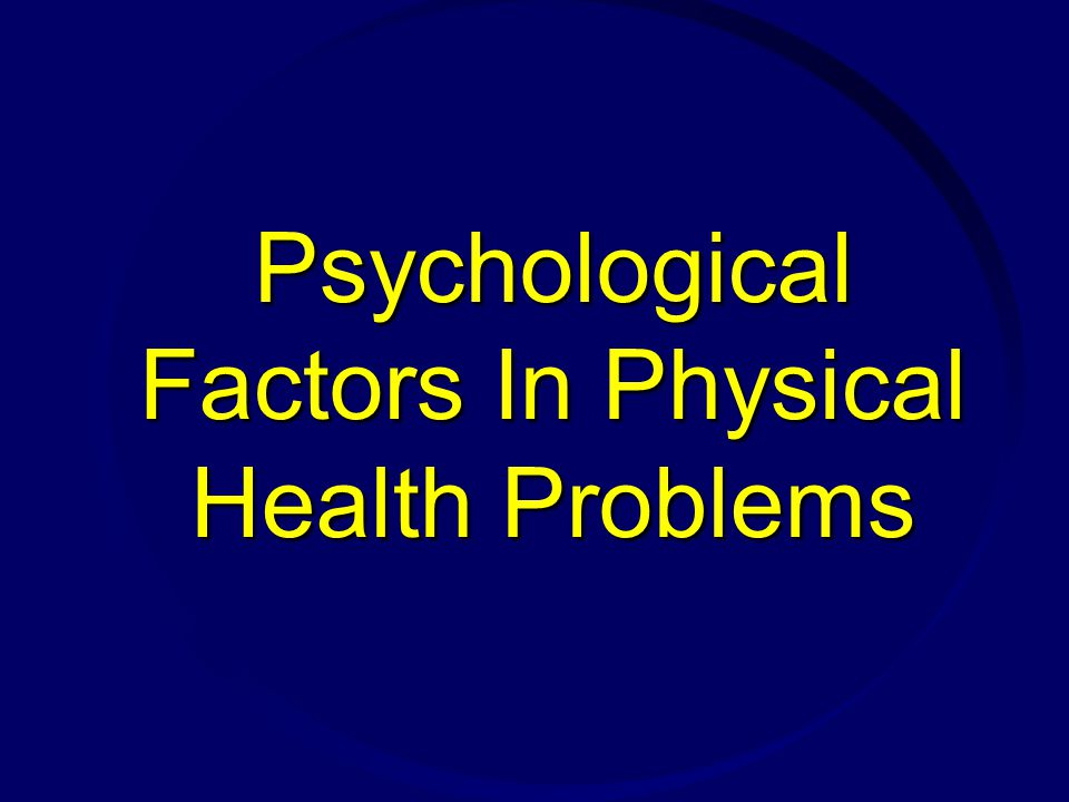 Psychological Factors In Physical Health Problems