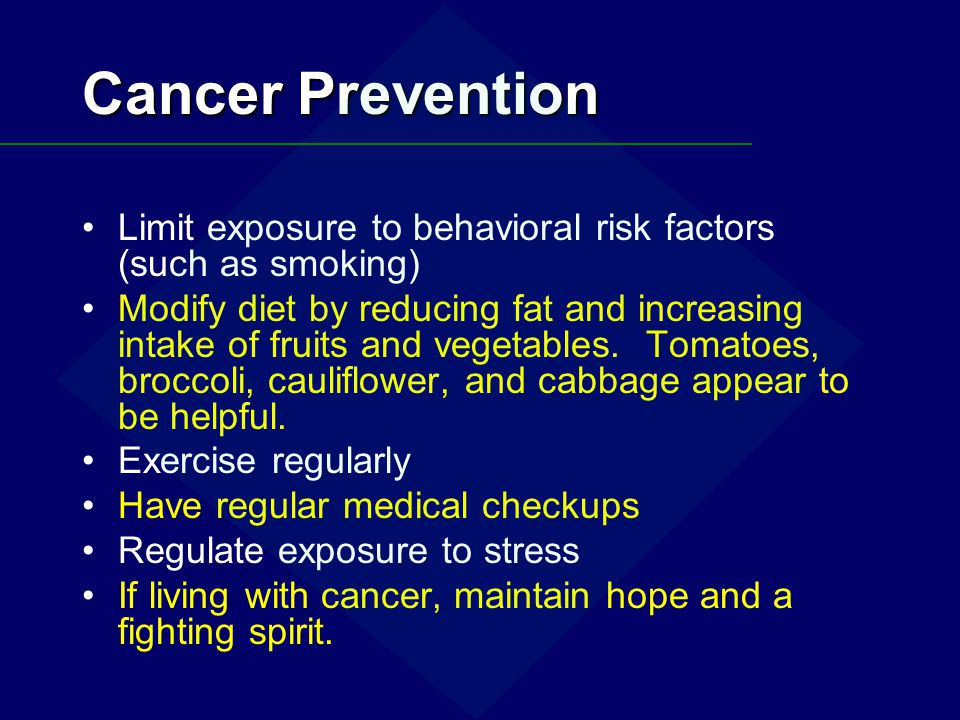 Cancer Prevention Limit exposure to behavioral risk factors (such as smoking)