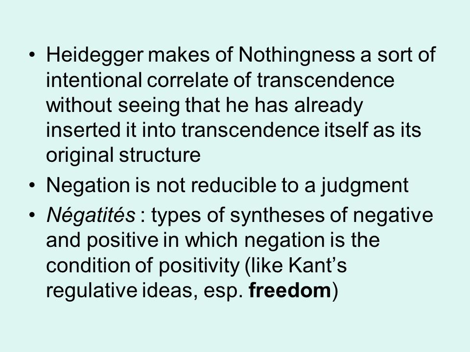 Heidegger makes of Nothingness a sort of intentional correlate of transcendence without seeing that he has already inserted it into transcendence itself as its original structure