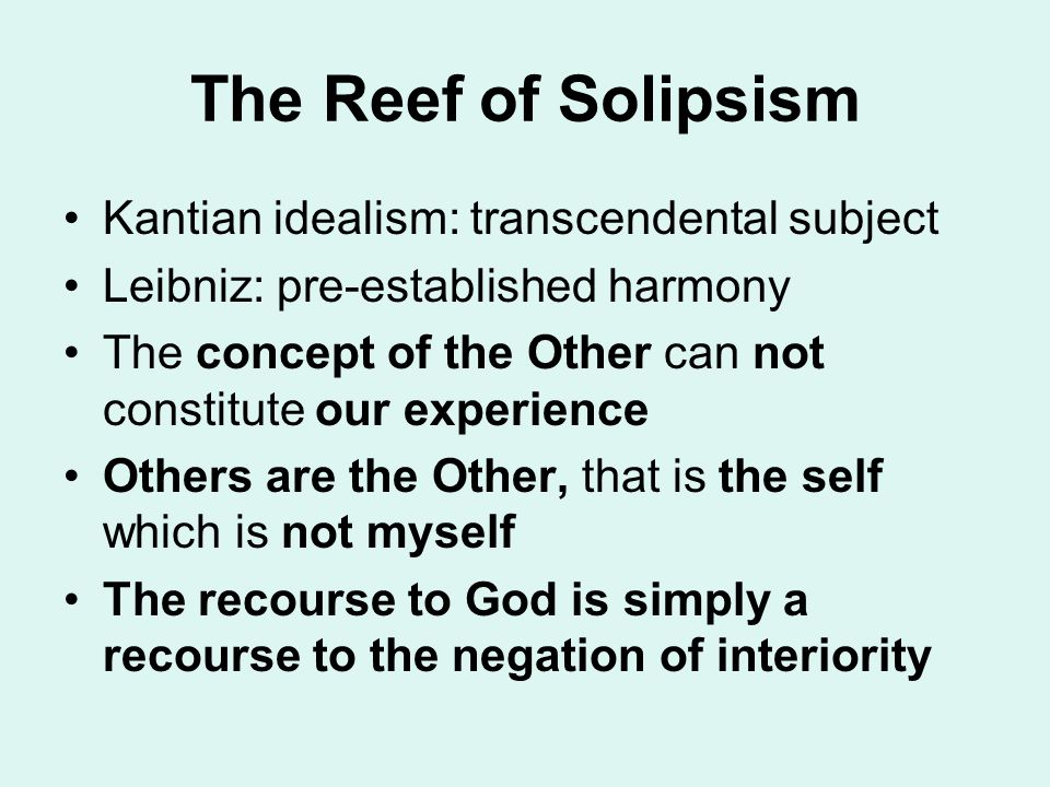 The Reef of Solipsism Kantian idealism: transcendental subject